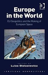 Europe in the World: EU Geopolitics and the Making of European Space (Critical Geopolitics), Ashgate.